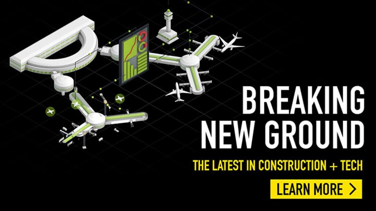 Breaking New Groud - The Latest In Construction + Tech - LEARN MORE